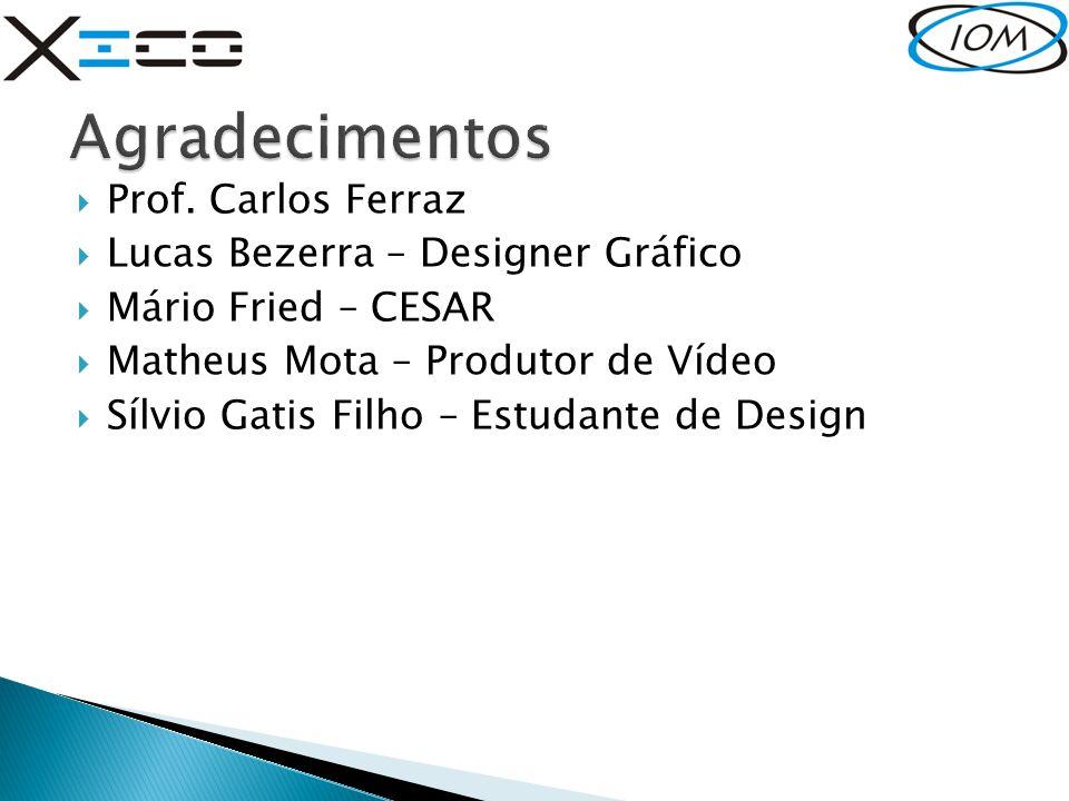  Prof. Carlos Ferraz  Lucas Bezerra – Designer Gráfico  Mário Fried – CESAR  Matheus Mota – Produtor de Vídeo  Sílvio Gatis Filho – Estudante de