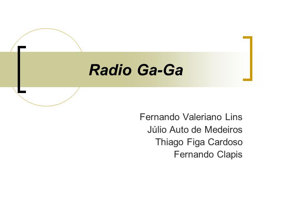 Radio Ga-Ga Fernando Valeriano Lins Júlio Auto de Medeiros Thiago Figa Cardoso Fernando Clapis