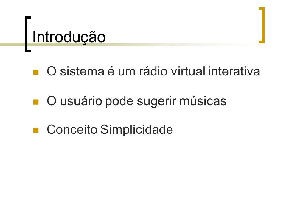 Introdução O sistema é um rádio virtual interativa O usuário pode sugerir músicas Conceito Simplicidade