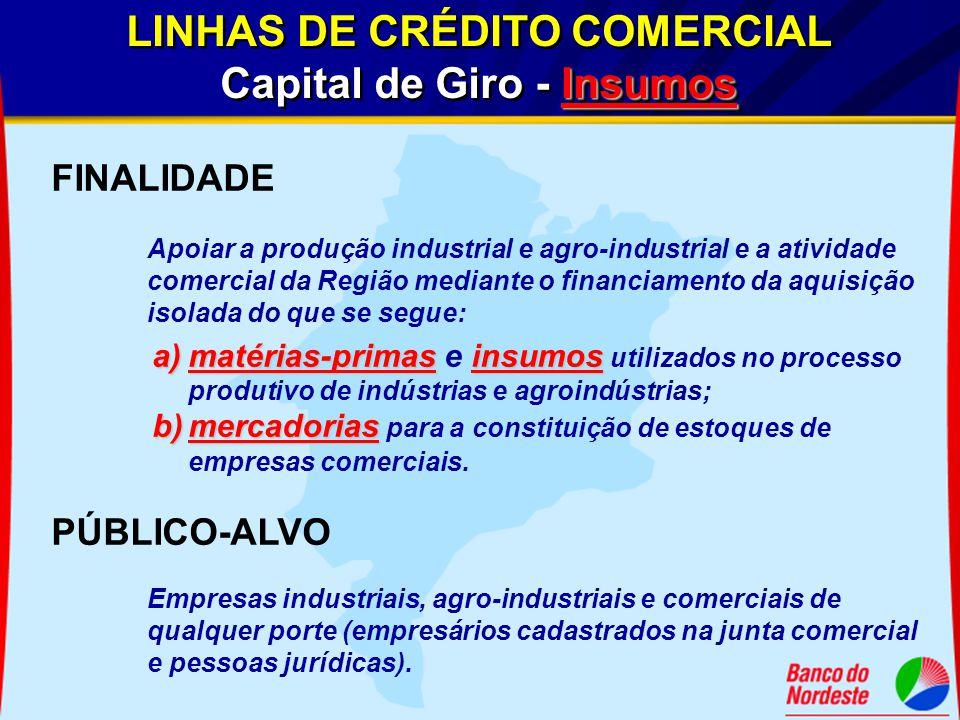 LINHAS DE CRÉDITO COMERCIAL Insumos Capital de Giro - Insumos LINHAS DE CRÉDITO COMERCIAL Insumos Capital de Giro - Insumos FINALIDADE Apoiar a produç