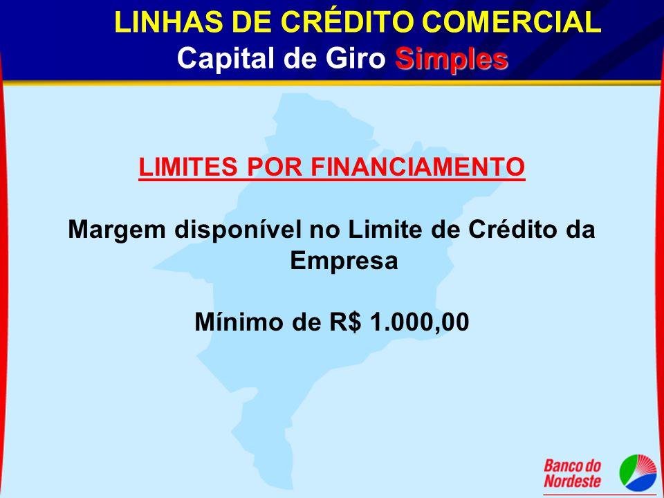 Simples LINHAS DE CRÉDITO COMERCIAL Capital de Giro Simples LIMITES POR FINANCIAMENTO Margem disponível no Limite de Crédito da Empresa Mínimo de R$ 1