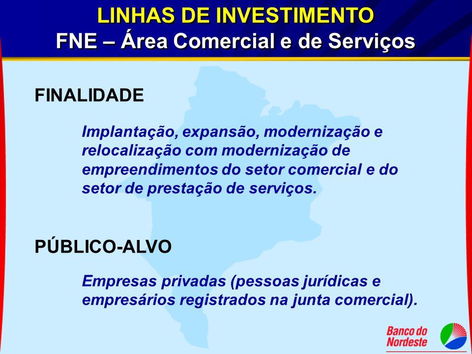 LINHAS DE INVESTIMENTO FNE – Área Comercial e de Serviços LINHAS DE INVESTIMENTO FNE – Área Comercial e de Serviços FINALIDADE Implantação, expansão,