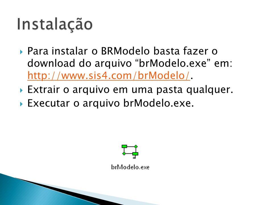 """ Para instalar o BRModelo basta fazer o download do arquivo """"brModelo.exe"""" em: http://www.sis4.com/brModelo/.  Extrair o arquivo em uma pasta qualqu"""