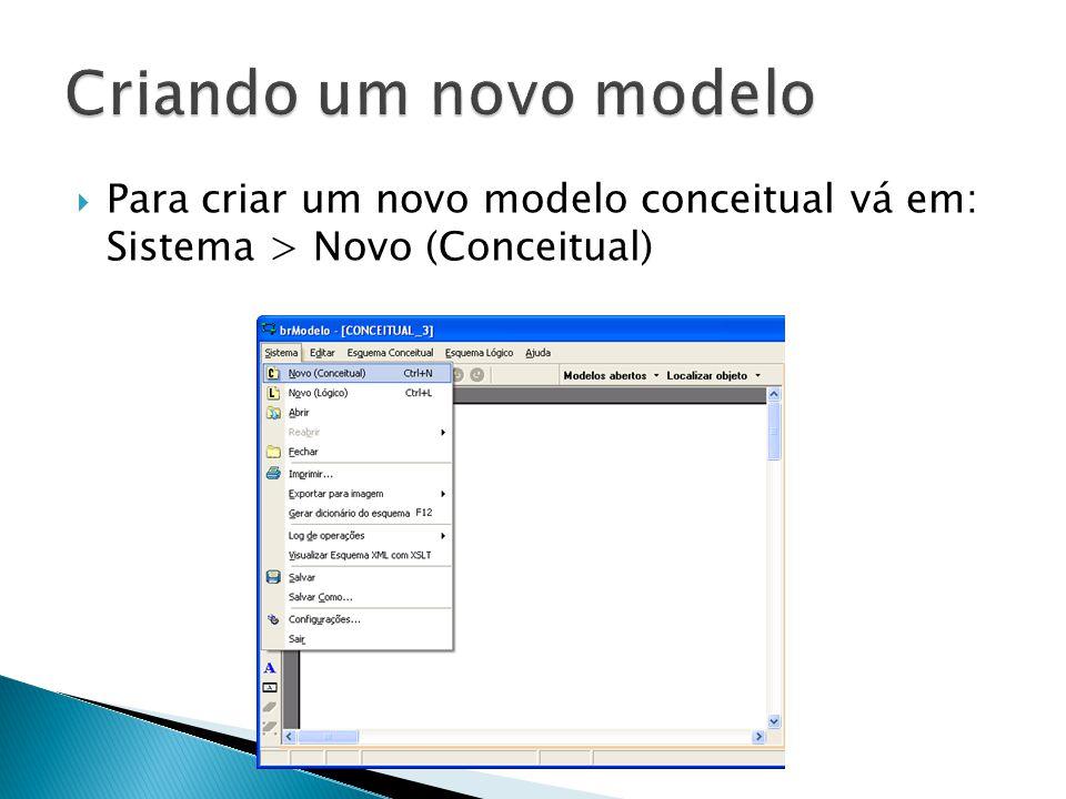  Para criar um novo modelo conceitual vá em: Sistema > Novo (Conceitual)