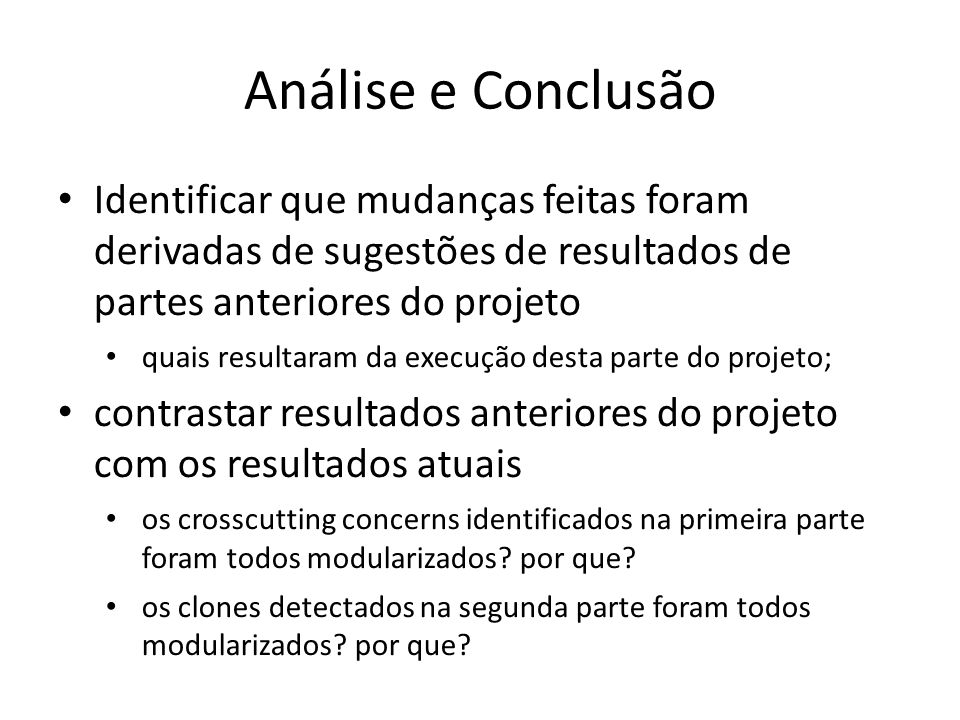 Análise e Conclusão Identificar que mudanças feitas foram derivadas de sugestões de resultados de partes anteriores do projeto quais resultaram da exe