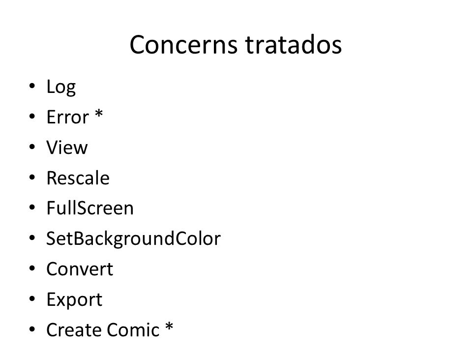 Concerns tratados Log Error * View Rescale FullScreen SetBackgroundColor Convert Export Create Comic *