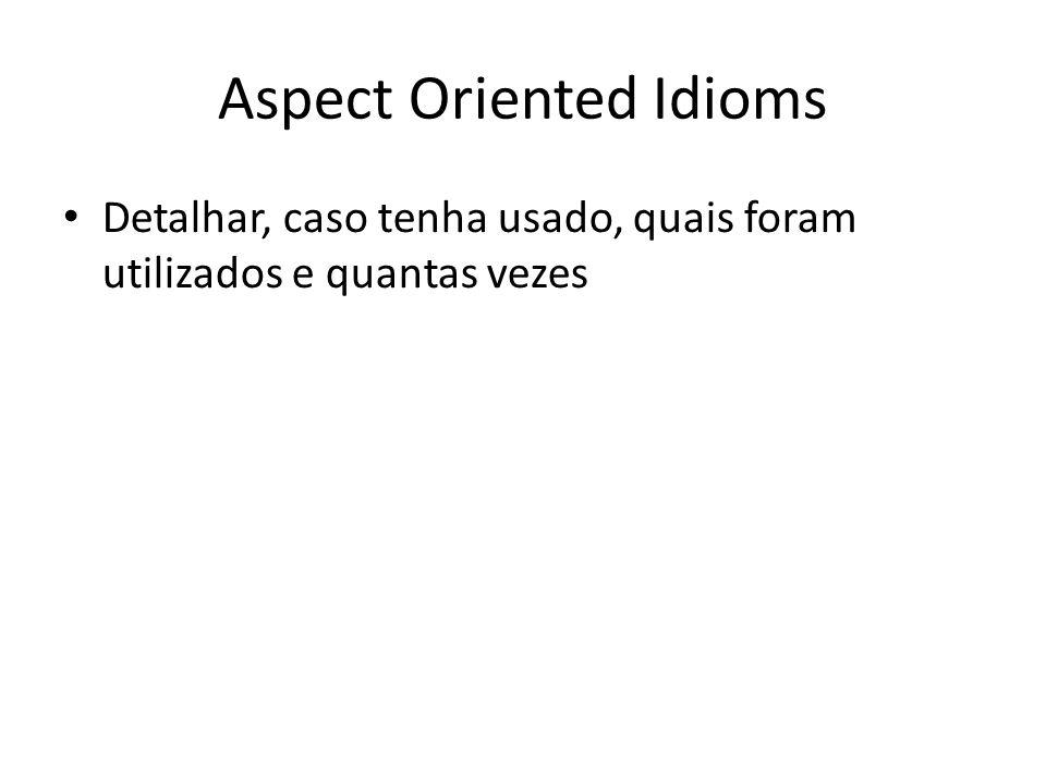 Aspect Oriented Idioms Detalhar, caso tenha usado, quais foram utilizados e quantas vezes