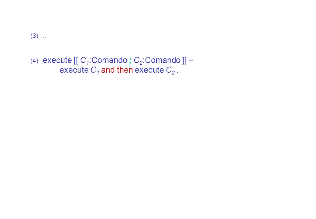 /NanoSpecimen/Semantic Functions/Comandos introduces: execute _. execute _ :: Comando -> action. (1)... (2) execute [[ while E:Expressão do C:Comando