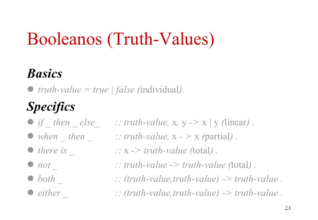 22 Tuplas (cont.) Specifics count _ :: tuple -> natural (total). _ is _:: tuple, tuple -> truth-value (partial).