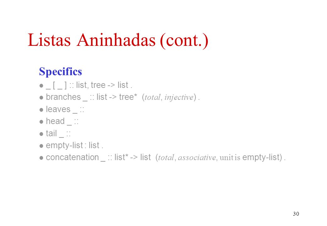 29 Generics leaf = item | . Basics list = list of tree*. tree = leaf | list ( disjoint ). list of _ :: tree* -> list ( total, injective ). Listas Ani