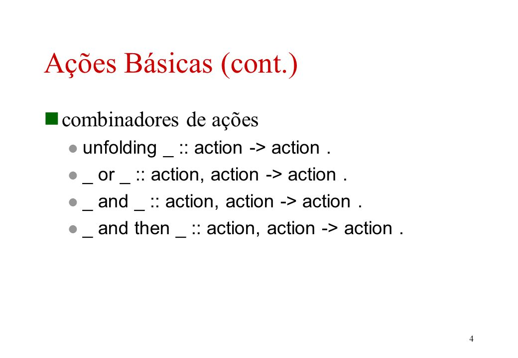 3 Ações Básicas ações primitivas complete : action. escape : action. fail : action. diverge : action. commit : action. unfold : action.