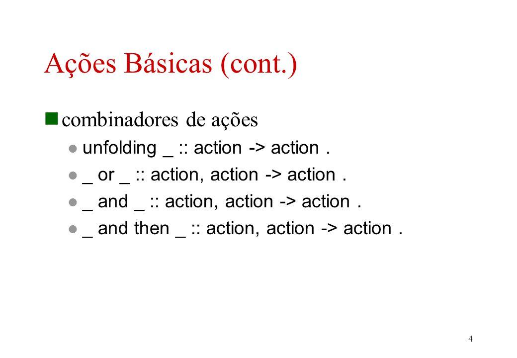 4 Ações Básicas (cont.) combinadores de ações unfolding _ :: action -> action.