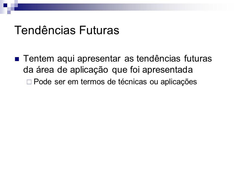 Tendências Futuras Tentem aqui apresentar as tendências futuras da área de aplicação que foi apresentada  Pode ser em termos de técnicas ou aplicações