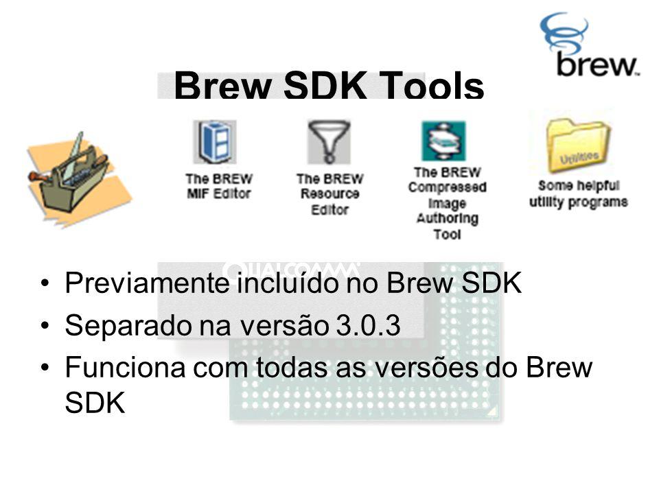Brew SDK Tools Previamente incluído no Brew SDK Separado na versão 3.0.3 Funciona com todas as versões do Brew SDK