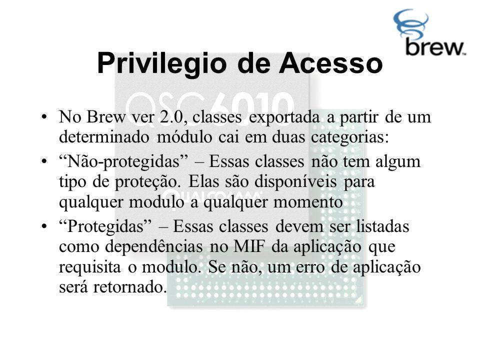 Privilegio de Acesso No Brew ver 2.0, classes exportada a partir de um determinado módulo cai em duas categorias: Não-protegidas – Essas classes não tem algum tipo de proteção.