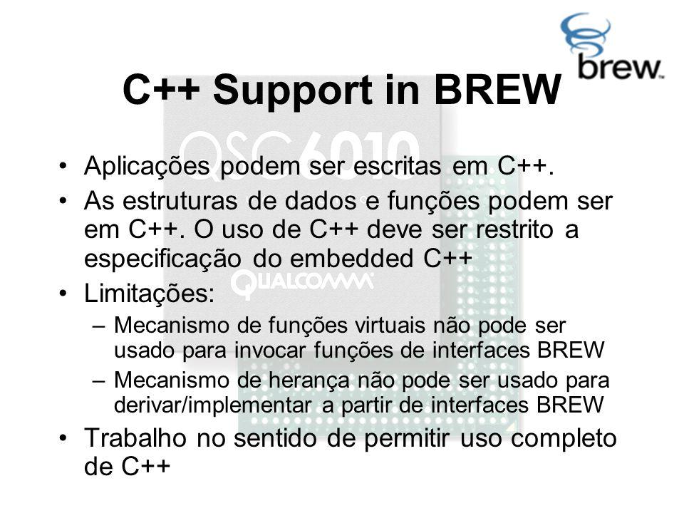 C++ Support in BREW Aplicações podem ser escritas em C++.