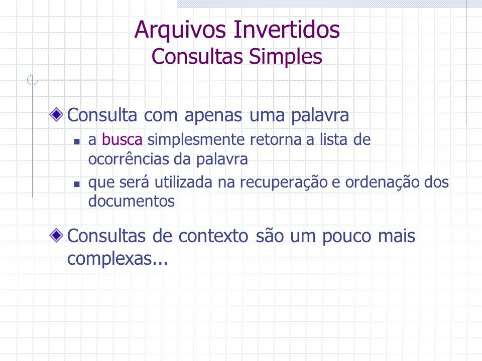 Arquivos Invertidos Busca As estruturas mais usadas para armazenar o vocabulário são tabelas hash, árvores e árvores-B A alternativa mais simples é ar
