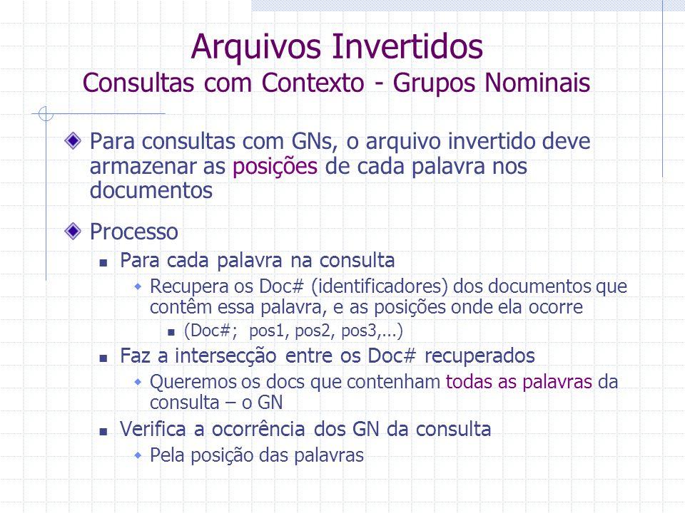 Arquivos Invertidos Consultas Simples Consulta com apenas uma palavra a busca simplesmente retorna a lista de ocorrências da palavra que será utilizad