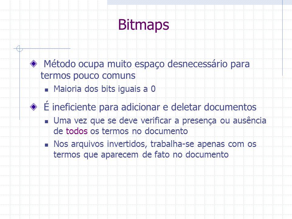 Bitmaps – Exemplo de Consulta Considere a consulta Q = K1 AND K2 Uma pesquisa seqüencial no vetor K1 AND K2 irá retornar os documentos que satisfazem