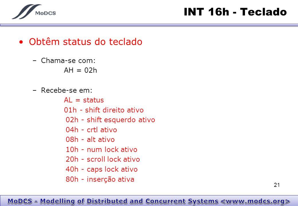 INT 16h - Teclado Obtêm status do teclado –Chama-se com: AH = 02h –Recebe-se em: AL = status 01h - shift direito ativo 02h - shift esquerdo ativo 04h