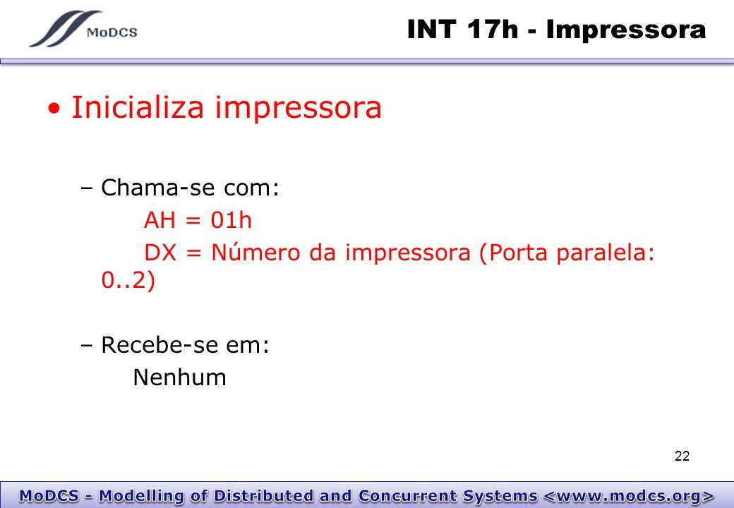INT 17h - Impressora Inicializa impressora –Chama-se com: AH = 01h DX = Número da impressora (Porta paralela: 0..2) –Recebe-se em: Nenhum 22