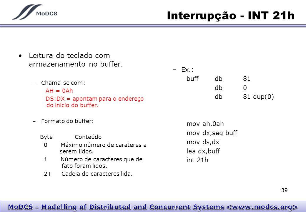 Interrupção - INT 21h Leitura do teclado com armazenamento no buffer. –Chama-se com: AH = 0Ah DS:DX = apontam para o endereço do início do buffer. –Fo