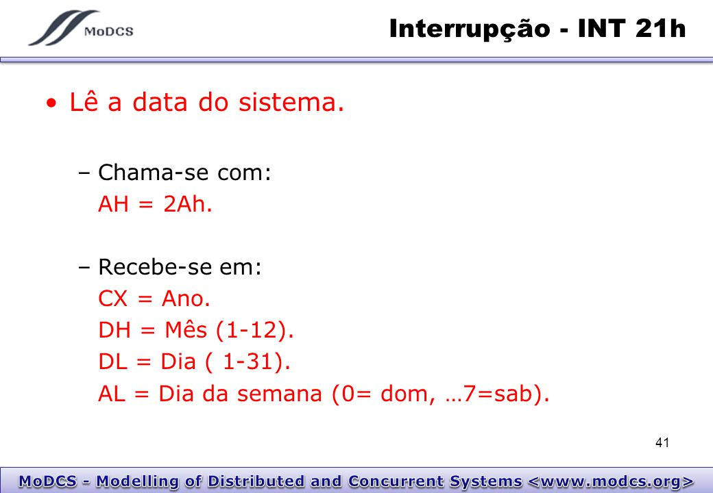 Interrupção - INT 21h Lê a data do sistema.–Chama-se com: AH = 2Ah.