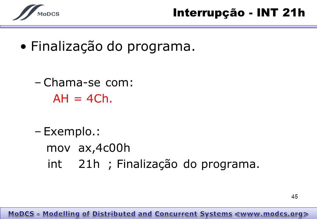 Interrupção - INT 21h Finalização do programa. –Chama-se com: AH = 4Ch. –Exemplo.: movax,4c00h int21h; Finalização do programa. 45