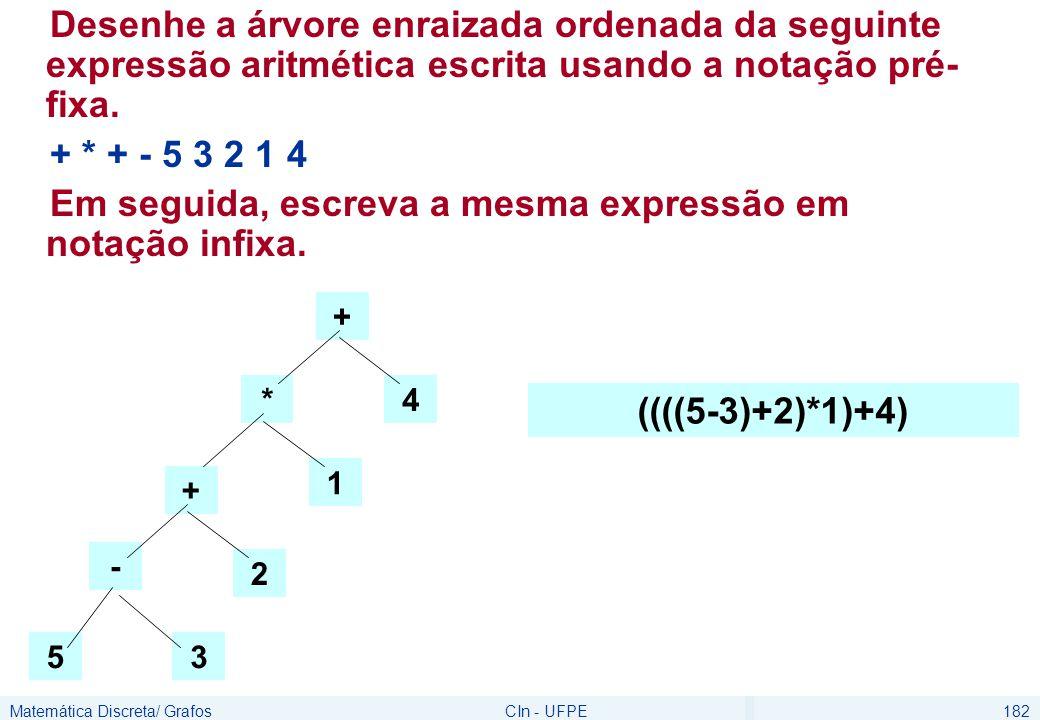 Matemática Discreta/ GrafosCIn - UFPE182 Desenhe a árvore enraizada ordenada da seguinte expressão aritmética escrita usando a notação pré- fixa. + *