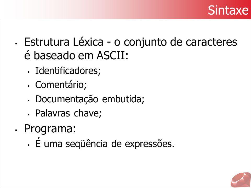 Sintaxe  Estrutura Léxica - o conjunto de caracteres é baseado em ASCII:  Identificadores;  Comentário;  Documentação embutida;  Palavras chave;