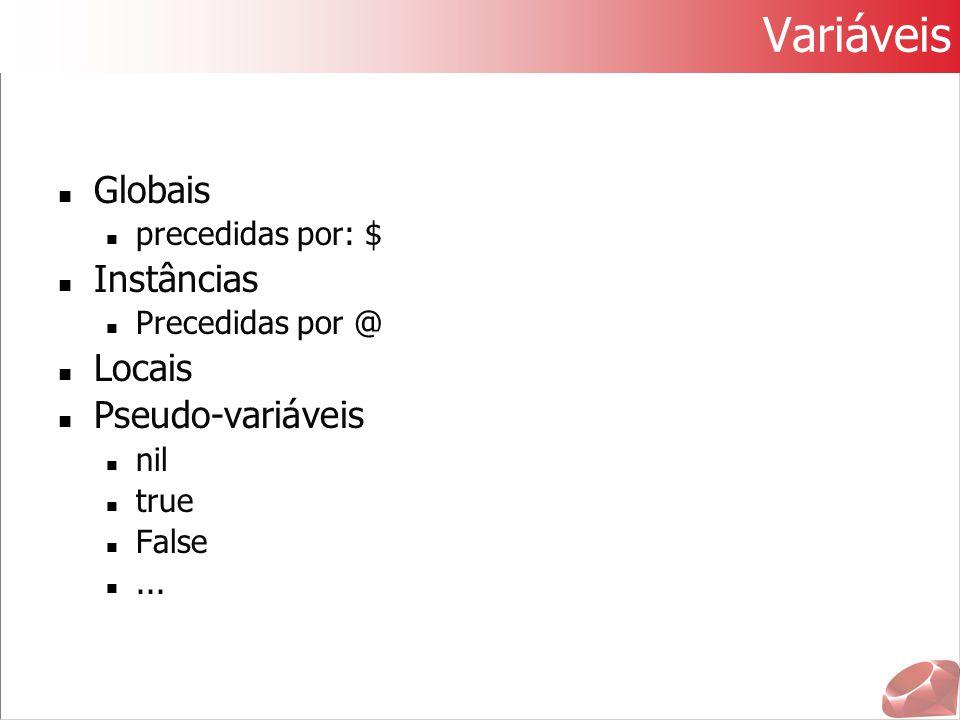 Variáveis Globais precedidas por: $ Instâncias Precedidas por @ Locais Pseudo-variáveis nil true False...