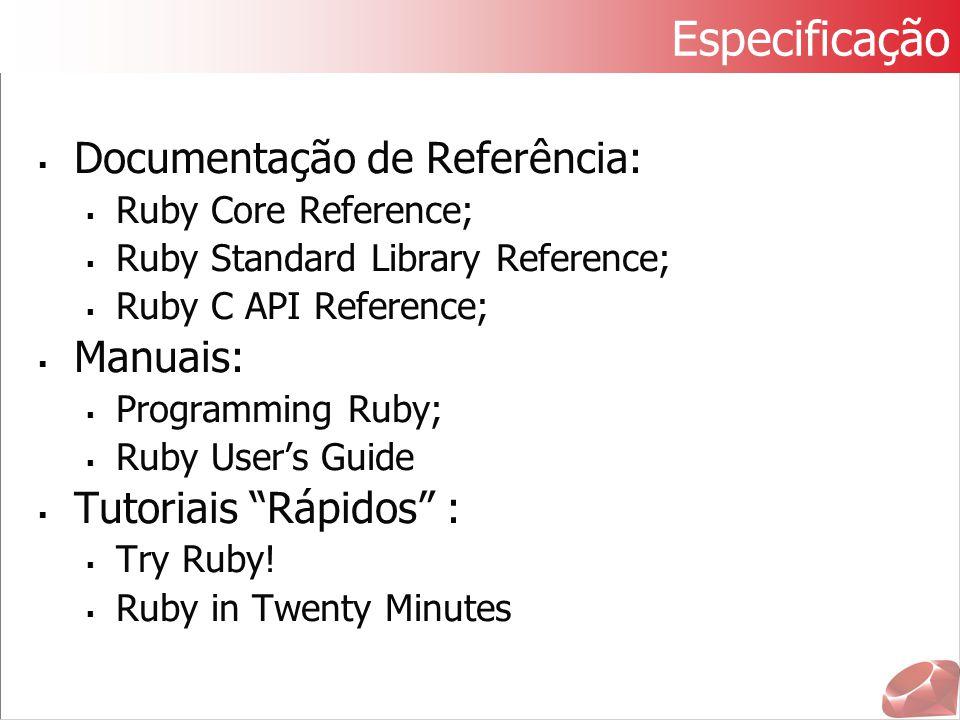 Especificação  Documentação de Referência:  Ruby Core Reference;  Ruby Standard Library Reference;  Ruby C API Reference;  Manuais:  Programming