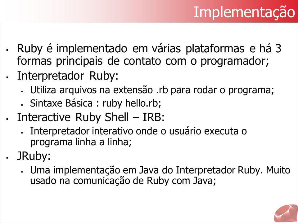 Implementação  Ruby é implementado em várias plataformas e há 3 formas principais de contato com o programador;  Interpretador Ruby:  Utiliza arqui