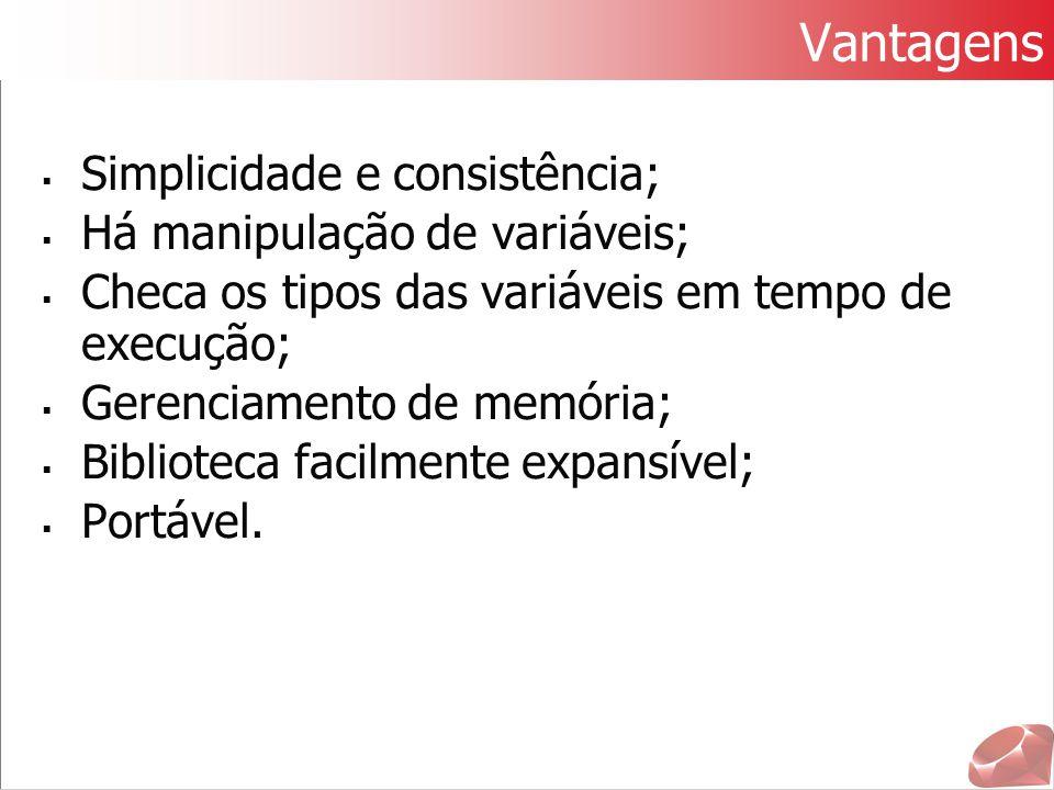 Vantagens  Simplicidade e consistência;  Há manipulação de variáveis;  Checa os tipos das variáveis em tempo de execução;  Gerenciamento de memóri