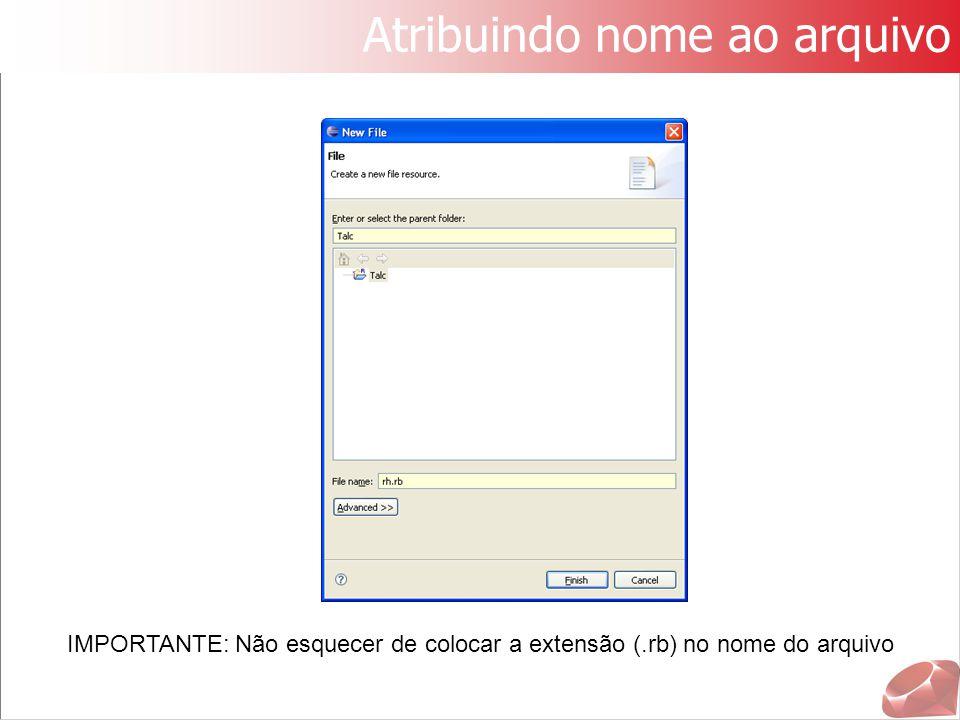Atribuindo nome ao arquivo IMPORTANTE: Não esquecer de colocar a extensão (.rb) no nome do arquivo