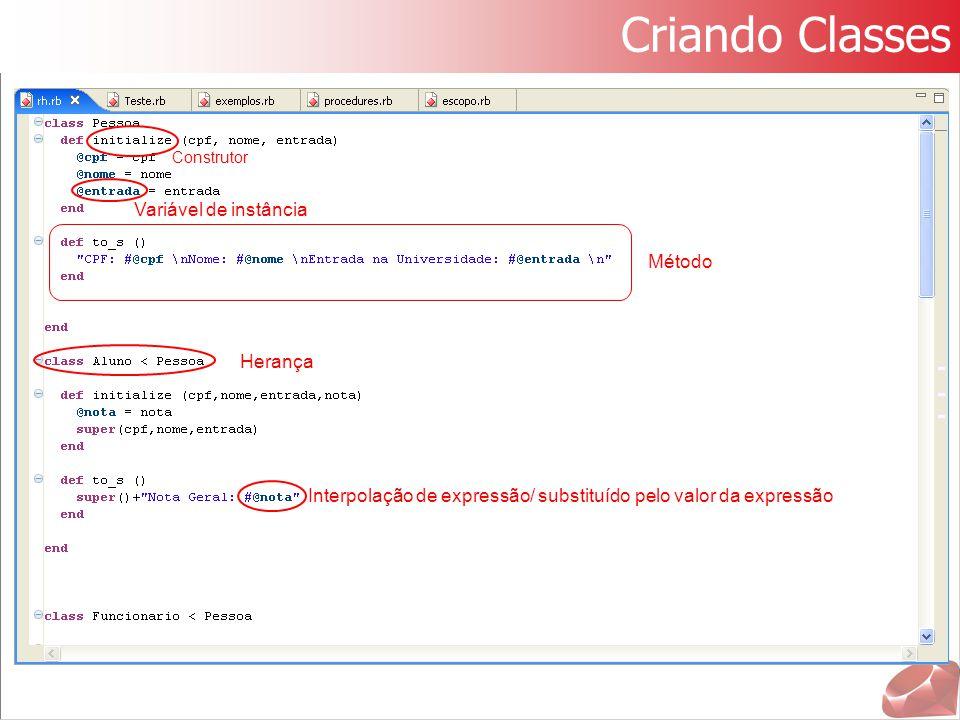 Criando Classes Construtor Variável de instância Método Herança Interpolação de expressão/ substituído pelo valor da expressão