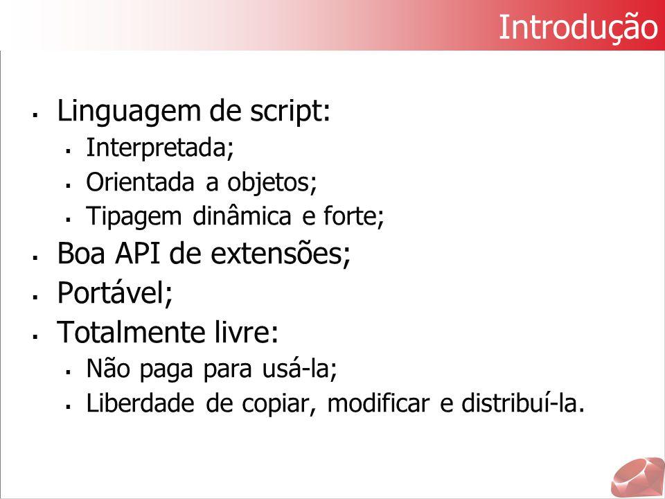Introdução  Linguagem de script:  Interpretada;  Orientada a objetos;  Tipagem dinâmica e forte;  Boa API de extensões;  Portável;  Totalmente