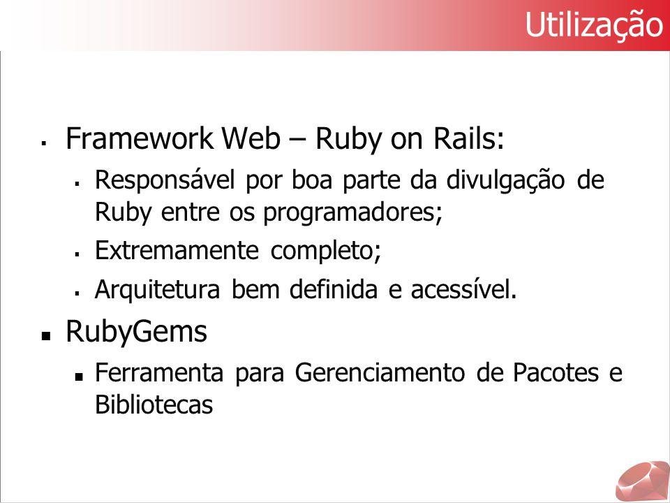 Utilização  Framework Web – Ruby on Rails:  Responsável por boa parte da divulgação de Ruby entre os programadores;  Extremamente completo;  Arqui