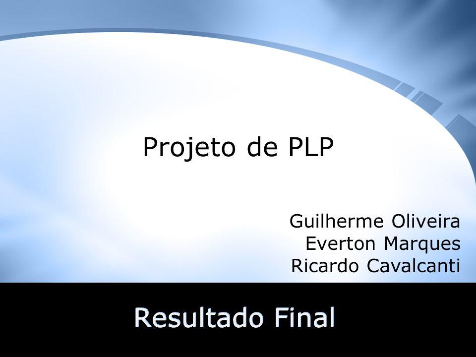 Resultado Final Projeto de PLP Guilherme Oliveira Everton Marques Ricardo Cavalcanti