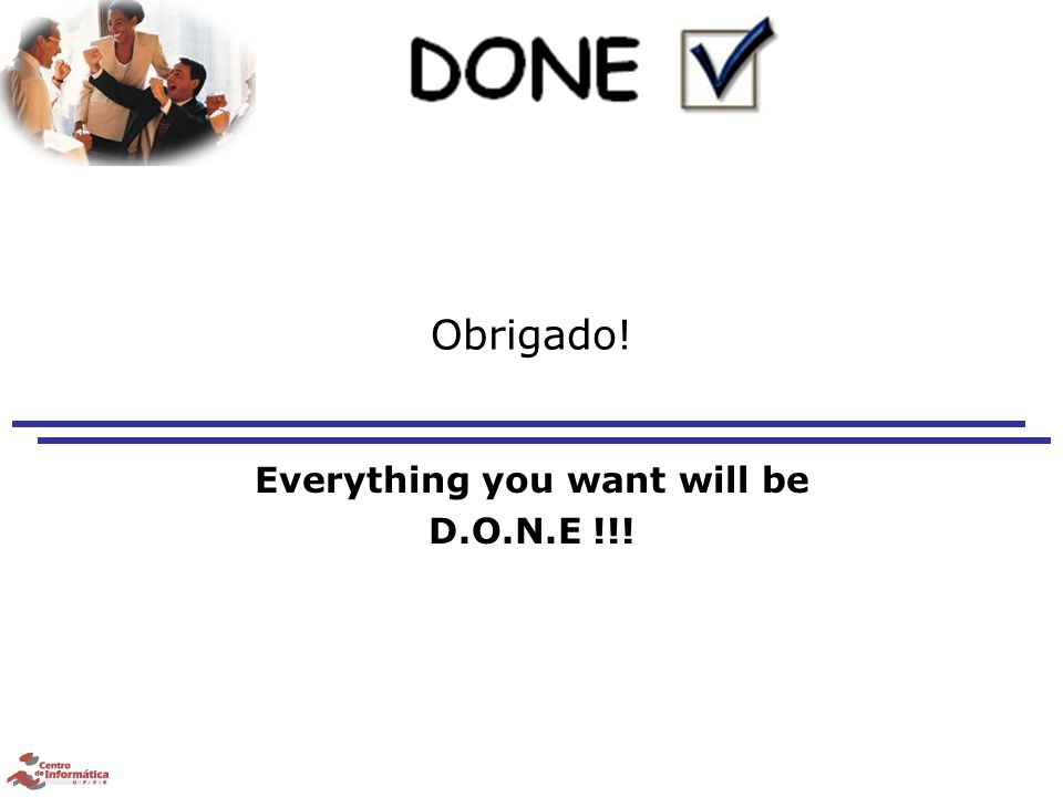 Obrigado! Everything you want will be D.O.N.E !!!