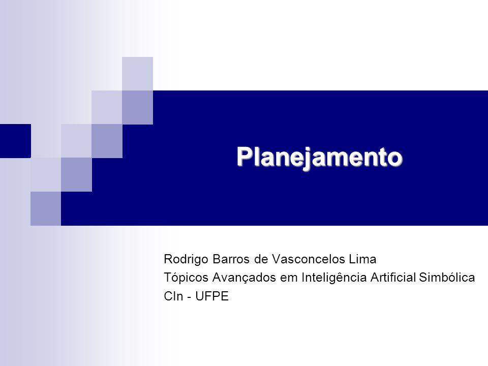 Planejamento Rodrigo Barros de Vasconcelos Lima Tópicos Avançados em Inteligência Artificial Simbólica CIn - UFPE