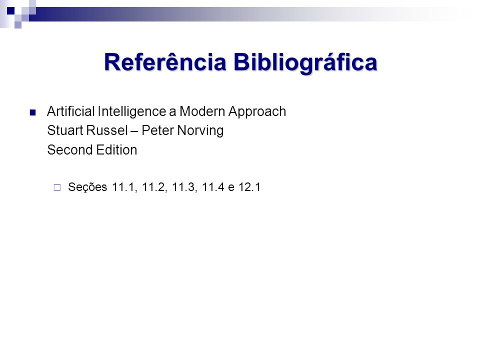Referência Bibliográfica Artificial Intelligence a Modern Approach Stuart Russel – Peter Norving Second Edition  Seções 11.1, 11.2, 11.3, 11.4 e 12.1