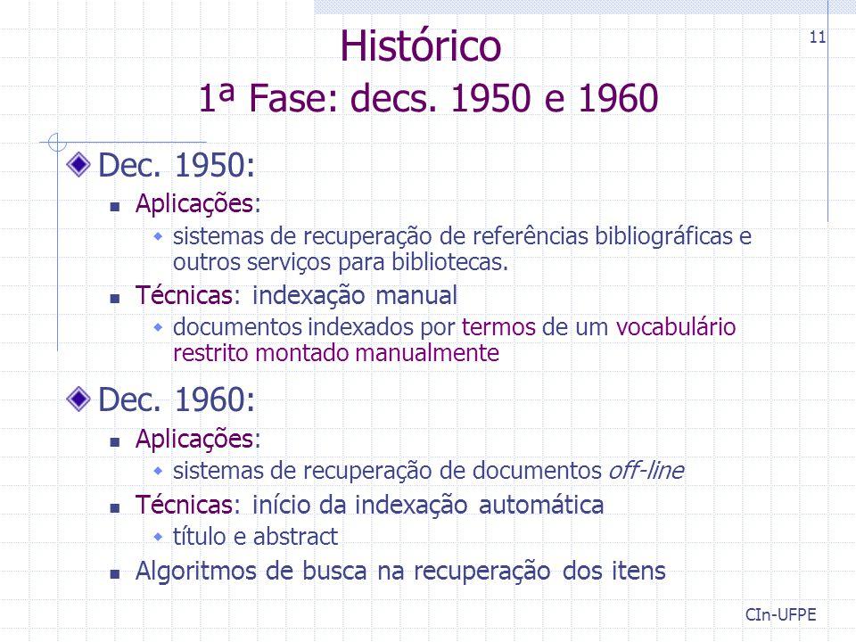 CIn-UFPE 11 Histórico 1ª Fase: decs. 1950 e 1960 Dec. 1950: Aplicações:  sistemas de recuperação de referências bibliográficas e outros serviços para