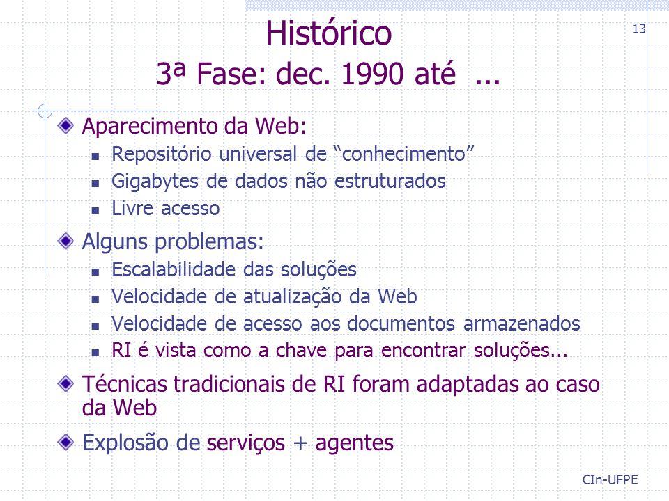 """CIn-UFPE 13 Histórico 3ª Fase: dec. 1990 até... Aparecimento da Web: Repositório universal de """"conhecimento"""" Gigabytes de dados não estruturados Livre"""