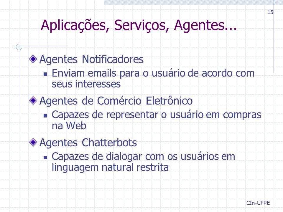 CIn-UFPE 15 Aplicações, Serviços, Agentes... Agentes Notificadores Enviam emails para o usuário de acordo com seus interesses Agentes de Comércio Elet