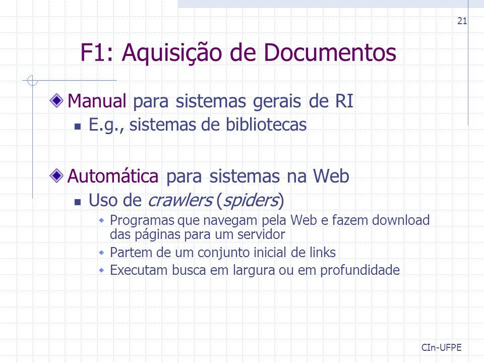 CIn-UFPE 21 F1: Aquisição de Documentos Manual para sistemas gerais de RI E.g., sistemas de bibliotecas Automática para sistemas na Web Uso de crawler