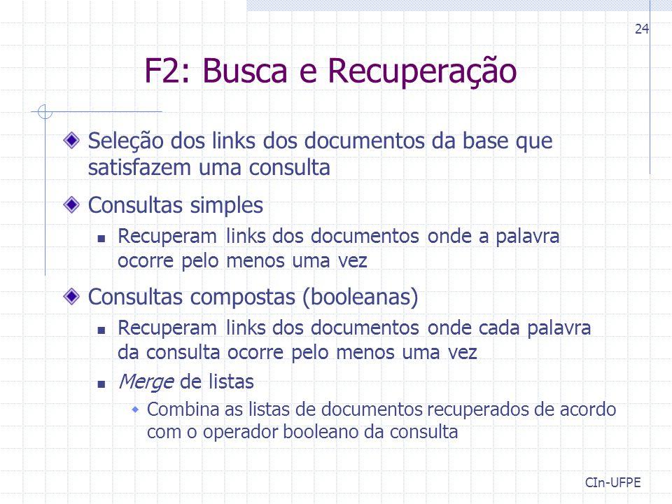 CIn-UFPE 24 F2: Busca e Recuperação Seleção dos links dos documentos da base que satisfazem uma consulta Consultas simples Recuperam links dos documen