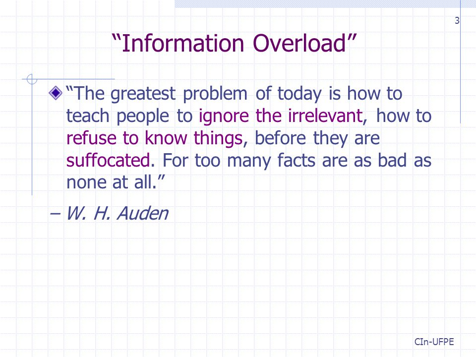 """Information Overload"" ""The greatest problem of today is how to teach people to ignore the irrelevant, how to refuse to know things, before they are s"