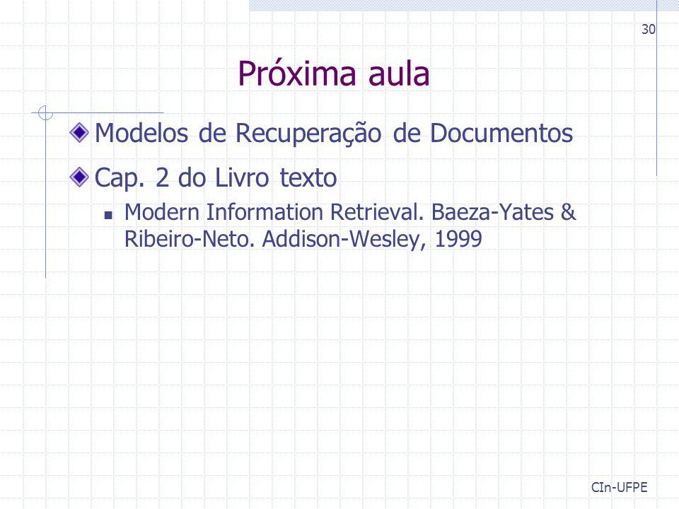 Próxima aula Modelos de Recuperação de Documentos Cap. 2 do Livro texto Modern Information Retrieval. Baeza-Yates & Ribeiro-Neto. Addison-Wesley, 1999
