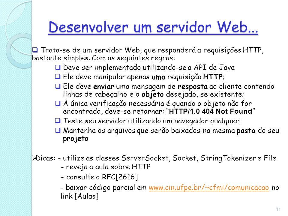  Trata-se de um servidor Web, que responderá a requisições HTTP, bastante simples. Com as seguintes regras:  Deve ser implementado utilizando-se a A
